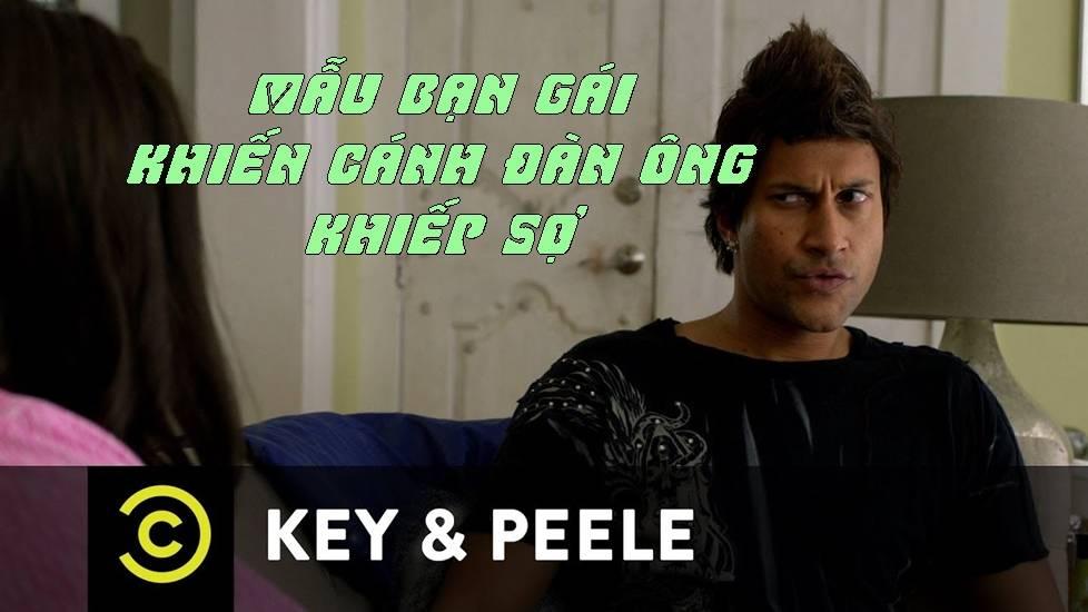 Key & Peele: Mẫu bạn gái mà chàng trai nào cũng phải khiếp sợ