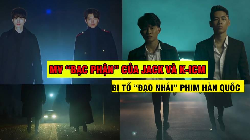 Cực sốc: MV 'Bạc Phận' của Jack và K-ICM bị tố đạo nhái
