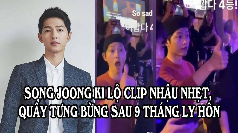 Song Joong Ki lộ clip nhậu nhẹt, quẩy tưng bừng