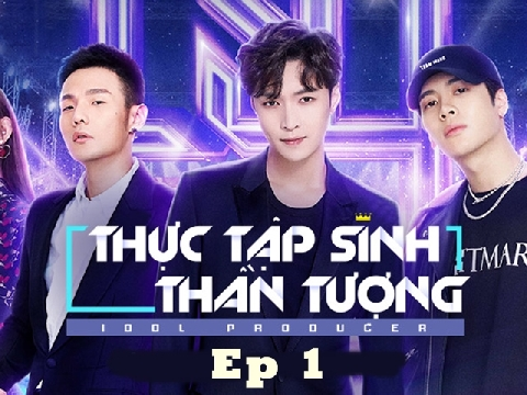 Idol Producer - Thực tập sinh thần tượng - tập 1- phần 2(end)