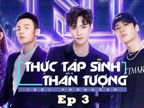 Idol Producer - Thực tập sinh thần tượng - tập 3- phần 2