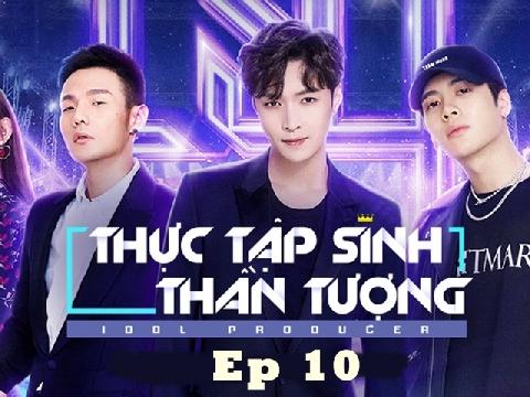 Idol Producer - Thực tập sinh thần tượng - tập 10- phần 2
