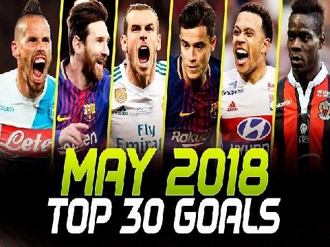 30 bàn thắng đẹp nhất TG tháng 5/2018