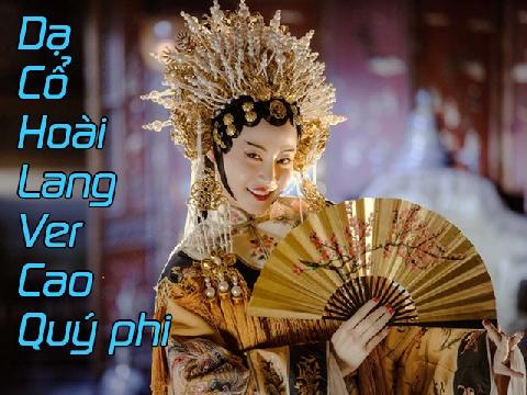 Dạ Cổ Hoài Lang hay hơn bao giờ hết nhờ Cao quý phi của 'Diên Hy Công Lược'