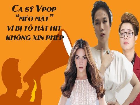 Ca sĩ Vpop méo mặt vì đồng nghiệp tố hát hit mà không xin phép