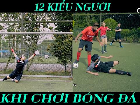 12 kiểu người 'đặc trưng' khi chơi bóng đá
