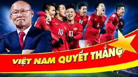 Đội tuyển Việt Nam: Vô địch! Chúng ta sẽ vô địch!