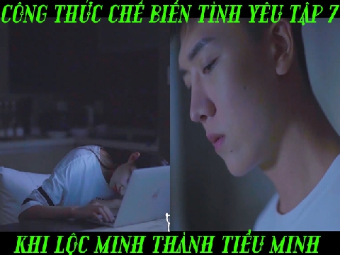 Tập 7: Khi Lộc Minh biến thành tiểu Minh