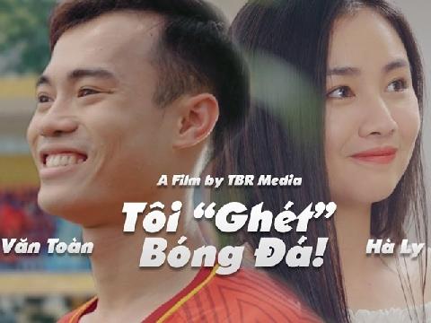 Văn Toàn U23 gặp đúng bạn gái ghét bóng đá và cái kết