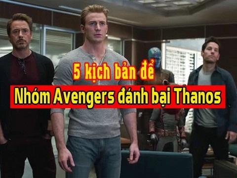 5 kịch bản để nhóm Avengers đánh bại Thanos trong 'Avengers: Endgame'