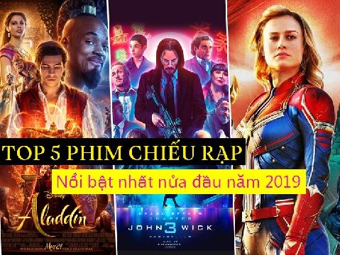 Top 5 phim chiếu rạp nổi bật nhất nửa đầu năm 2019