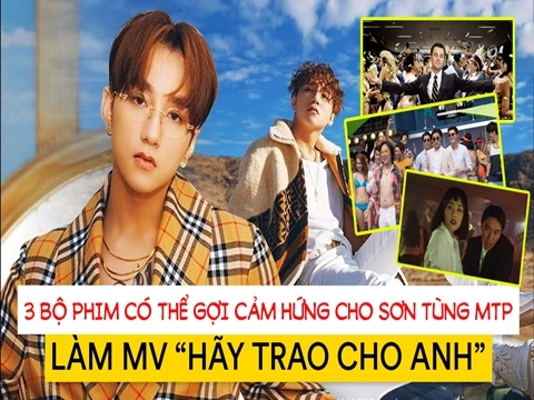 3 bộ phim có thể gợi cảm hứng cho Sơn Tùng MTP làm MV 'Hãy Trao Cho Anh'