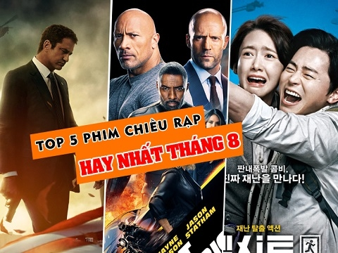 Top 5 phim chiếu rạp hay nhất tháng 8/2019