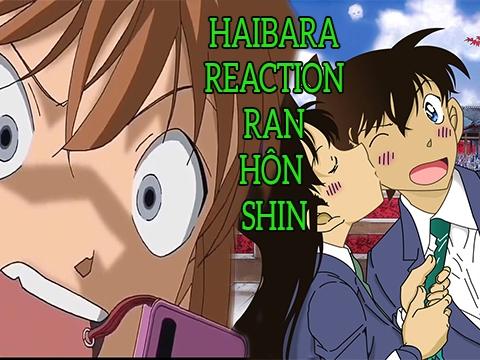 Chế: Haibara reaction nụ hôn của Shinichi và Ran