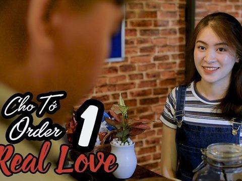 [Phim ngôn tình] Cho Tớ Order Một Real Love