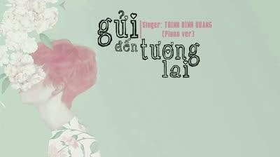 Gửi Đến Tương Lai (Piano Version) - Trịnh Đình Quang