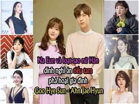 Na Eun và loạt sao nữ Hàn dính nghi án tiểu tam phá hoại gia đình Goo Hye Sun
