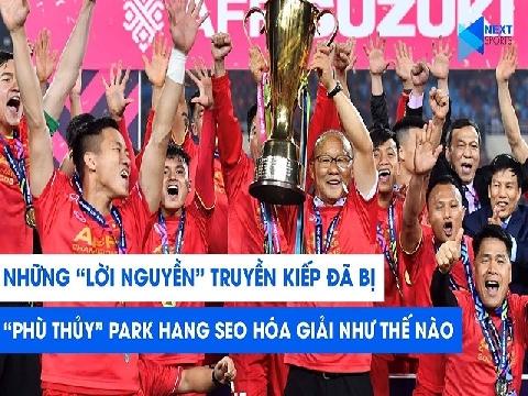 Phù thủy Park Hang Seo đã hóa giải những lời nguyền nào cho ĐTVN?