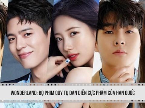 'Wonderland': Bộ phim quy tụ dàn diễn cực phẩm của Hàn Quốc