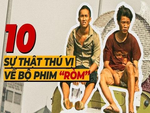"""10 sự thật thú vị về phim """"RÒM"""" cần biết trước khi ra rạp!"""