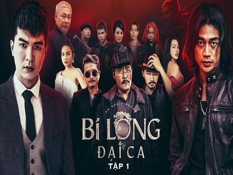 BI LONG ĐẠI CA Tập 1 - Hứa Minh Đạt, Khả Như, Steven Nguyễn